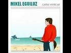 Adierazpen askatasuna, Mikel Eguiluz (Garai hobeak, 2006)