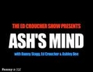 The Ed Croucher Show Presents : Ash's Mind (Part 1)