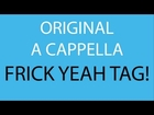 Original - Frick Yeah! Tag - One Man A Cappella Multitrack in HD - Danny Fong
